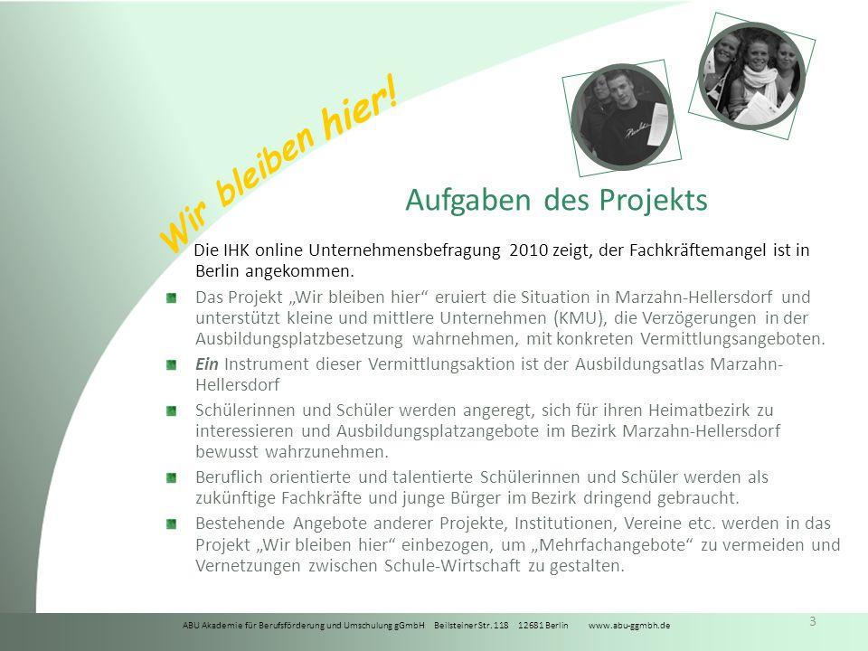 ABU Akademie für Berufsförderung und Umschulung gGmbH Beilsteiner Str. 118 12681 Berlin www.abu-ggmbh.de Wir bleiben hier! 3 Aufgaben des Projekts Die