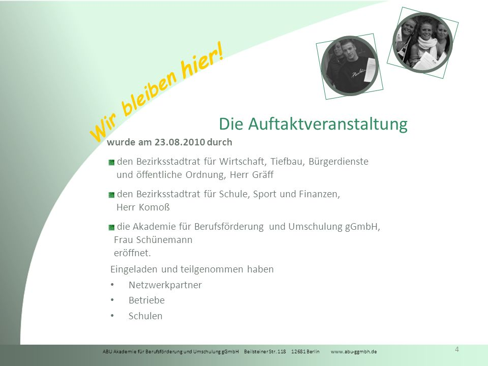 ABU Akademie für Berufsförderung und Umschulung gGmbH Beilsteiner Str. 118 12681 Berlin www.abu-ggmbh.de Wir bleiben hier! 4 Die Auftaktveranstaltung
