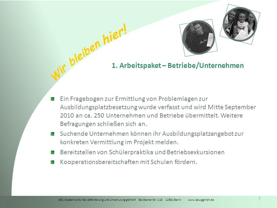ABU Akademie für Berufsförderung und Umschulung gGmbH Beilsteiner Str. 118 12681 Berlin www.abu-ggmbh.de Wir bleiben hier! 7 1. Arbeitspaket – Betrieb