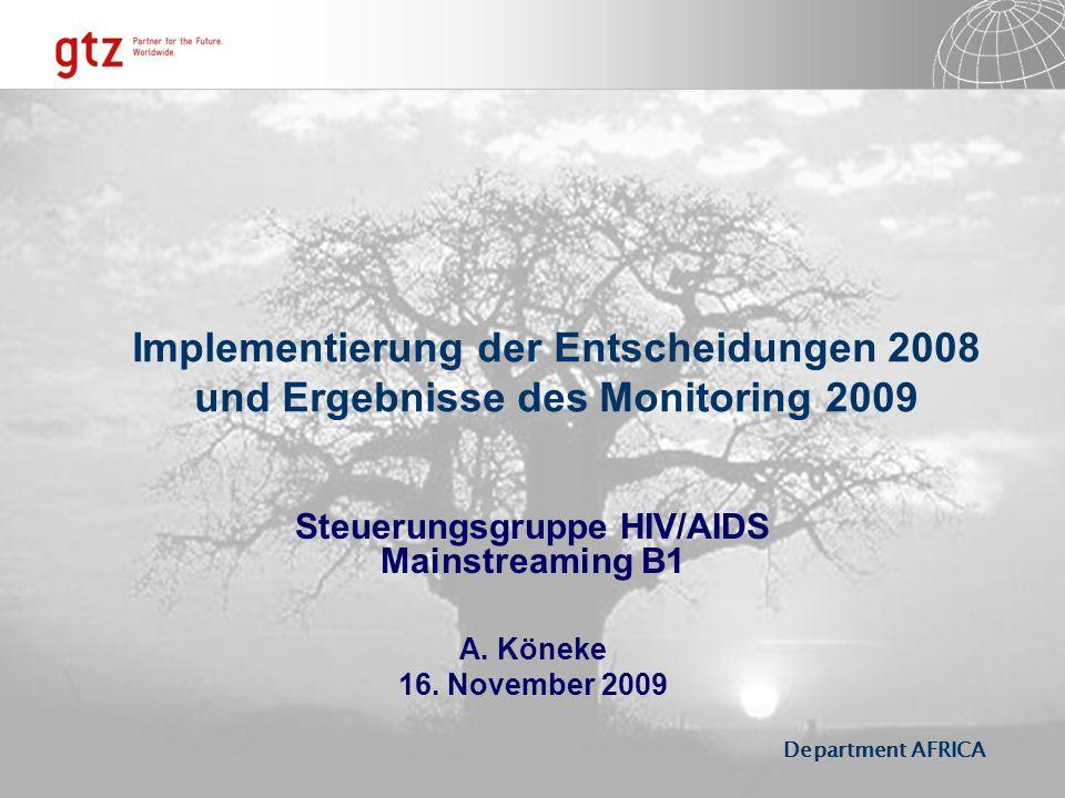 Department AFRICA Implementierung der Entscheidungen 2008 und Ergebnisse des Monitoring 2009 Steuerungsgruppe HIV/AIDS Mainstreaming B1 A. Köneke 16.