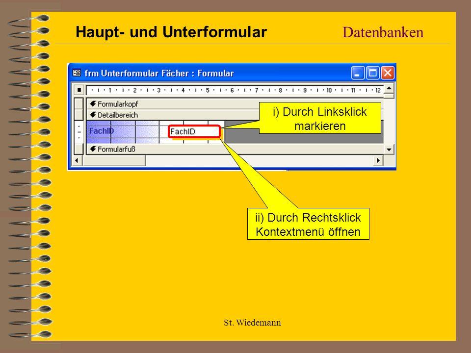 St. Wiedemann Datenbanken i) Durch Linksklick markieren ii) Durch Rechtsklick Kontextmenü öffnen Haupt- und Unterformular