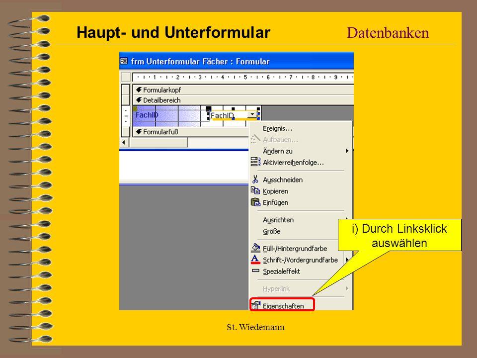St. Wiedemann Datenbanken i) Durch Linksklick auswählen Haupt- und Unterformular