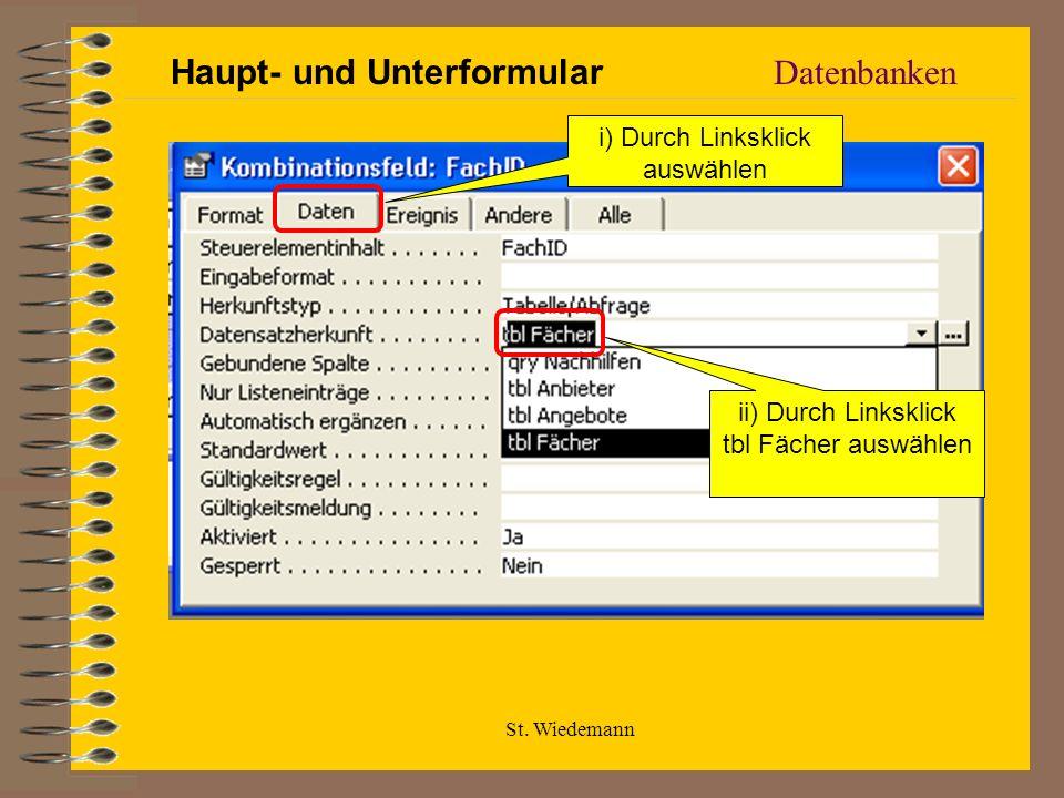 St. Wiedemann Datenbanken i) Durch Linksklick auswählen ii) Durch Linksklick tbl Fächer auswählen Haupt- und Unterformular