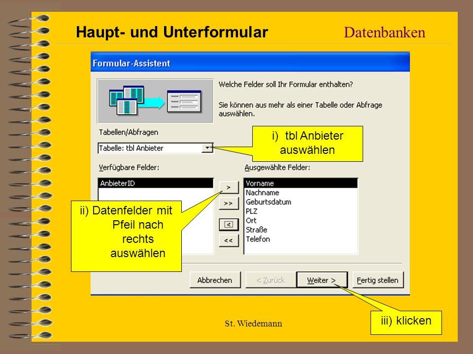 St. Wiedemann Datenbanken Haupt- und Unterformular i) tbl Anbieter auswählen ii) Datenfelder mit Pfeil nach rechts auswählen iii) klicken