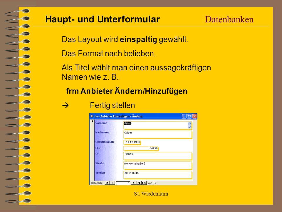 St. Wiedemann Datenbanken Haupt- und Unterformular Das Layout wird einspaltig gewählt. Das Format nach belieben. Als Titel wählt man einen aussagekräf