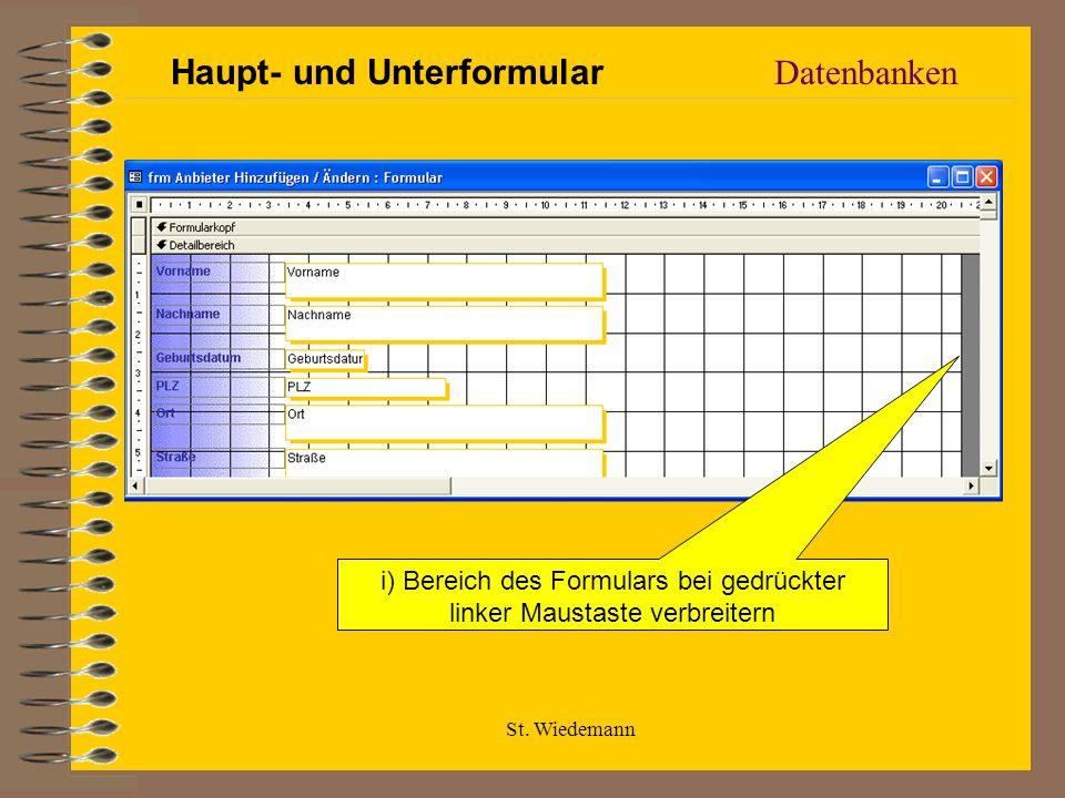 St. Wiedemann Datenbanken Haupt- und Unterformular i) Bereich des Formulars bei gedrückter linker Maustaste verbreitern