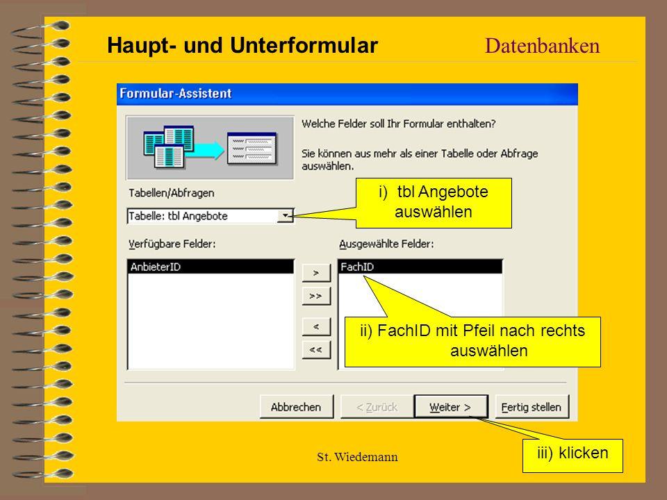 St. Wiedemann Datenbanken i) tbl Angebote auswählen ii) FachID mit Pfeil nach rechts auswählen iii) klicken Haupt- und Unterformular