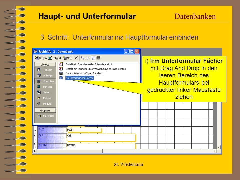 St. Wiedemann Datenbanken Haupt- und Unterformular 3. Schritt: Unterformular ins Hauptformular einbinden i) frm Unterformular Fächer mit Drag And Drop