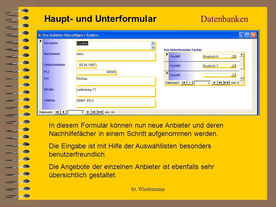 St. Wiedemann Datenbanken Haupt- und Unterformular In diesem Formular können nun neue Anbieter und deren Nachhilfefächer in einem Schritt aufgenommen