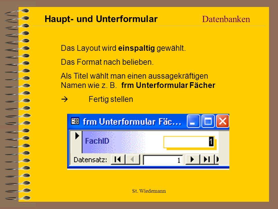 St. Wiedemann Datenbanken Das Layout wird einspaltig gewählt. Das Format nach belieben. Als Titel wählt man einen aussagekräftigen Namen wie z. B. frm