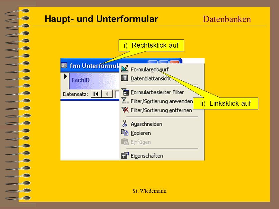 St. Wiedemann Datenbanken i) Rechtsklick auf ii) Linksklick auf Haupt- und Unterformular