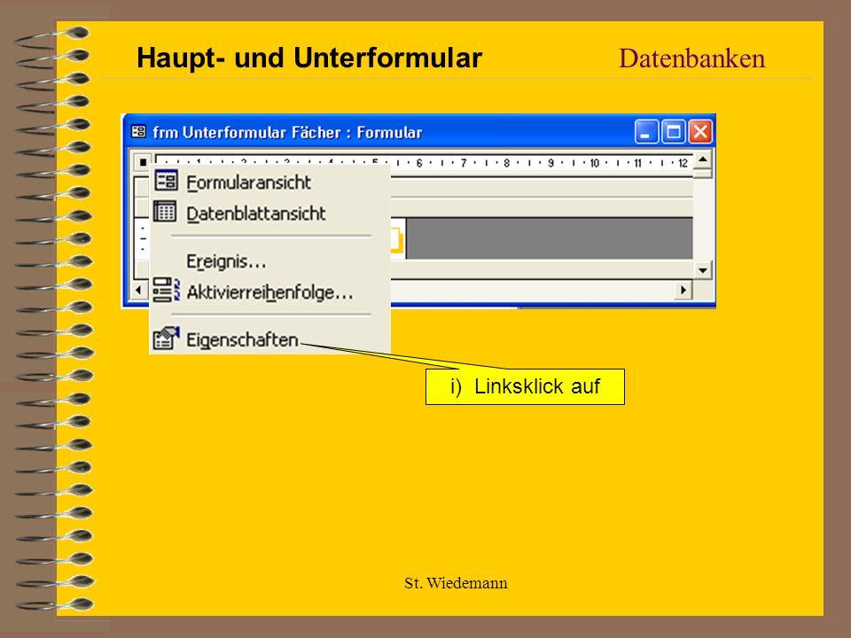 St. Wiedemann Datenbanken i) Linksklick auf Haupt- und Unterformular