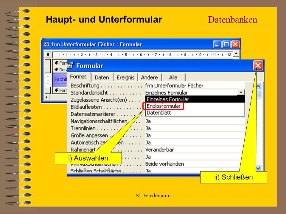 St. Wiedemann Datenbanken i) Auswählen ii) Schließen Haupt- und Unterformular