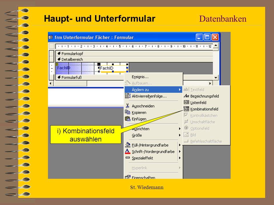 St. Wiedemann Datenbanken i) Kombinationsfeld auswählen Haupt- und Unterformular