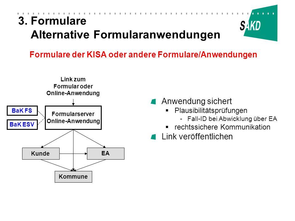 3. Formulare Alternative Formularanwendungen Anwendung sichert Plausibilitätsprüfungen -Fall-ID bei Abwicklung über EA rechtssichere Kommunikation Lin