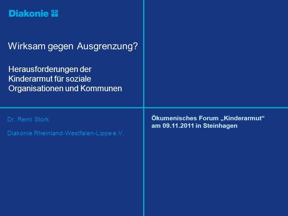 Dr. Remi Stork Diakonie Rheinland-Westfalen-Lippe e.V. Herausforderungen der Kinderarmut für soziale Organisationen und Kommunen Ökumenisches Forum Ki