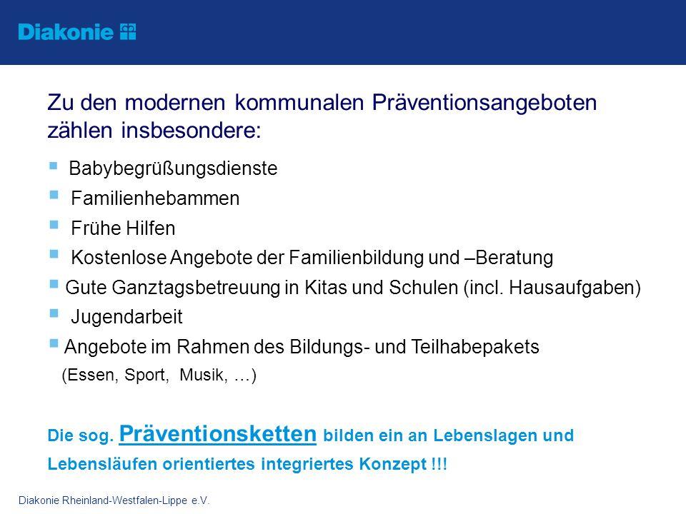 Diakonie Rheinland-Westfalen-Lippe e.V. Zu den modernen kommunalen Präventionsangeboten zählen insbesondere: Babybegrüßungsdienste Familienhebammen Fr