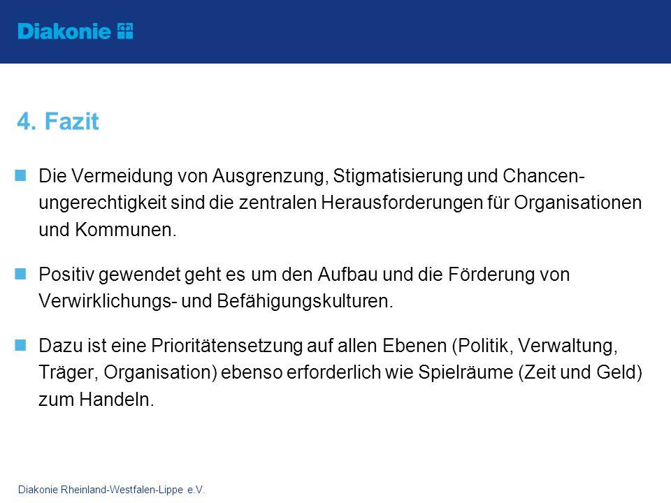 Diakonie Rheinland-Westfalen-Lippe e.V. 4. Fazit Die Vermeidung von Ausgrenzung, Stigmatisierung und Chancen- ungerechtigkeit sind die zentralen Herau