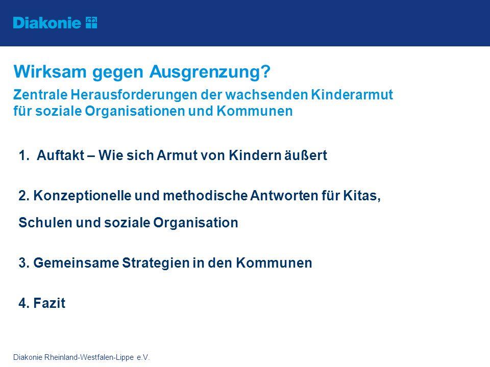 Diakonie Rheinland-Westfalen-Lippe e.V. Wirksam gegen Ausgrenzung? Zentrale Herausforderungen der wachsenden Kinderarmut für soziale Organisationen un