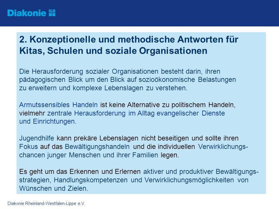 Diakonie Rheinland-Westfalen-Lippe e.V. 2. Konzeptionelle und methodische Antworten für Kitas, Schulen und soziale Organisationen Die Herausforderung