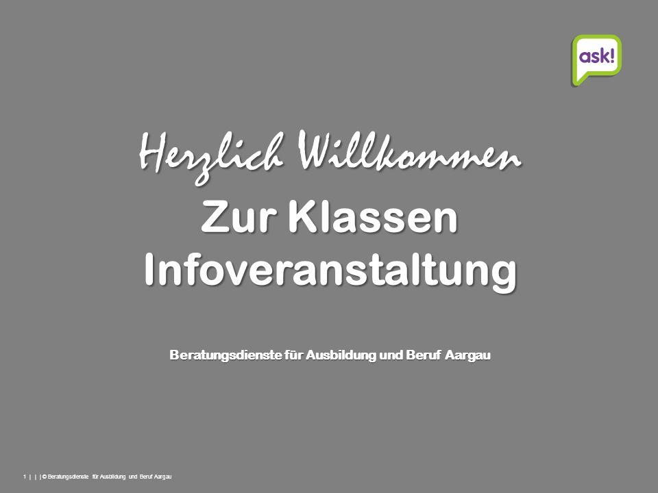 1 | | | © Beratungsdienste für Ausbildung und Beruf Aargau Herzlich Willkommen Beratungsdienste für Ausbildung und Beruf Aargau Zur Klassen Infoverans
