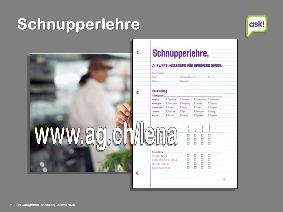 11 | | | © Beratungsdienste für Ausbildung und Beruf Aargau Schnupperlehre