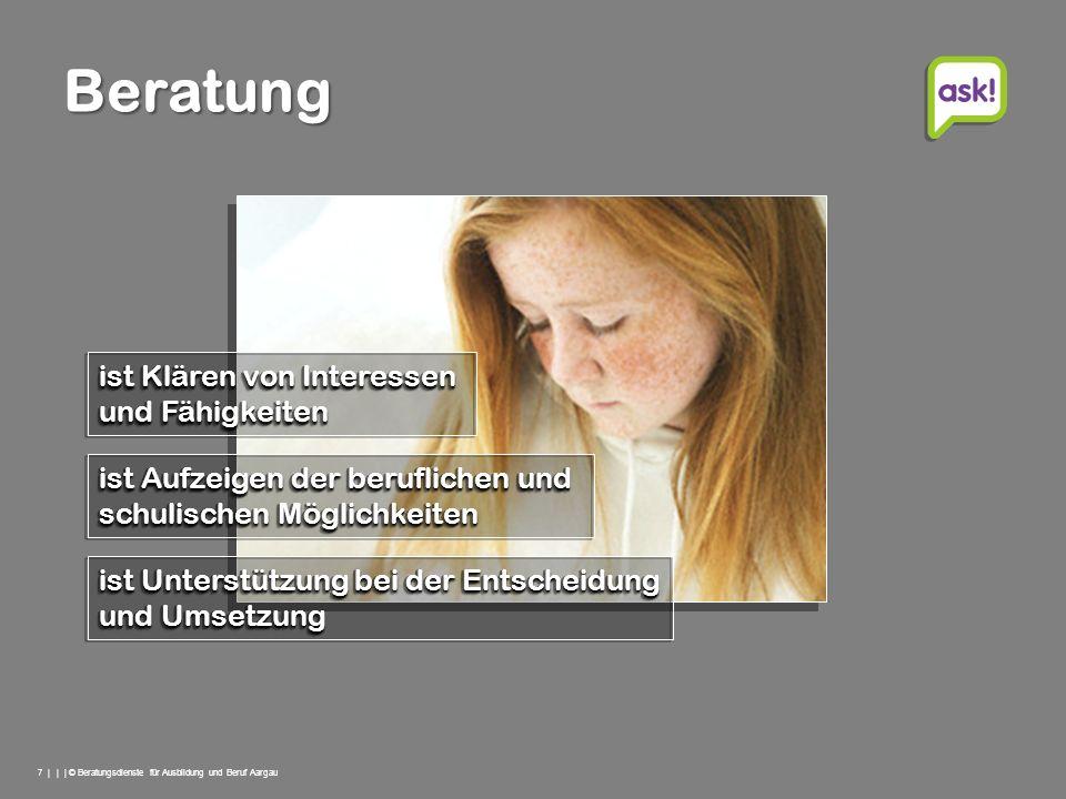 7 | | | © Beratungsdienste für Ausbildung und Beruf Aargau Beratung ist Klären von Interessen und Fähigkeiten ist Klären von Interessen und Fähigkeite