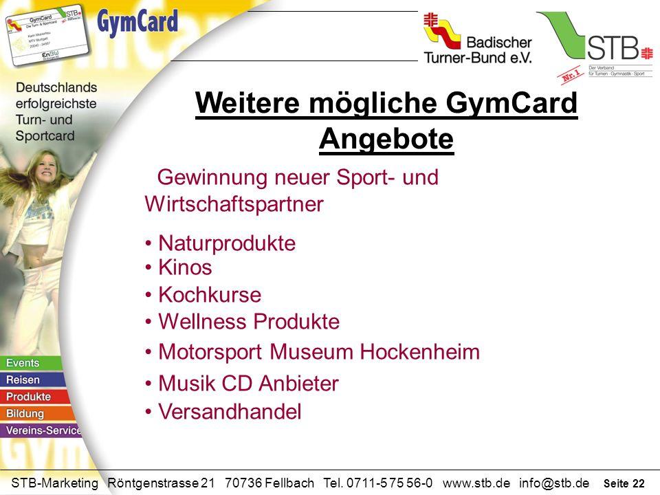 Seite 21 STB-Marketing Röntgenstrasse 21 70736 Fellbach Tel. 0711-5 75 56-0 www.stb.de info@stb.de Weitere mögliche GymCard Angebote Gewinnung neuer S
