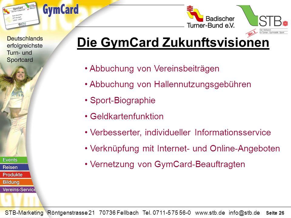 Seite 25 STB-Marketing Röntgenstrasse 21 70736 Fellbach Tel. 0711-5 75 56-0 www.stb.de info@stb.de Die GymCard Zukunftsvisionen Anmeldung zu allen Aus