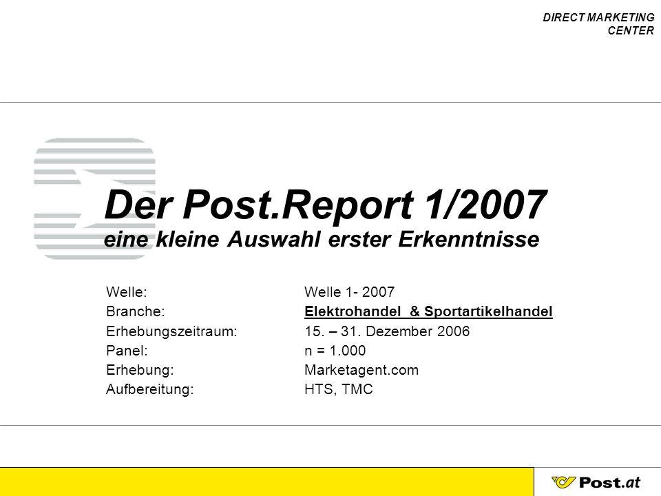 DIRECT MARKETING CENTER Der Post.Report 1/2007 eine kleine Auswahl erster Erkenntnisse Welle:Welle 1- 2007 Branche:Elektrohandel & Sportartikelhandel Erhebungszeitraum:15.