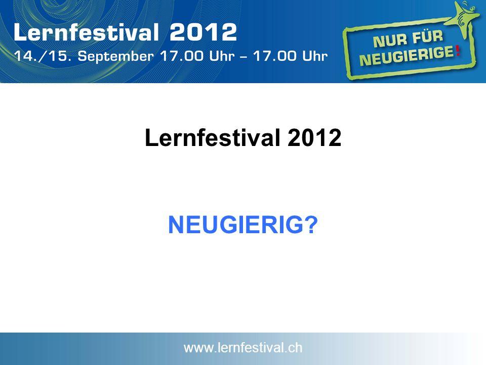 www.lernfestival.ch Lernfestival 2012 NEUGIERIG