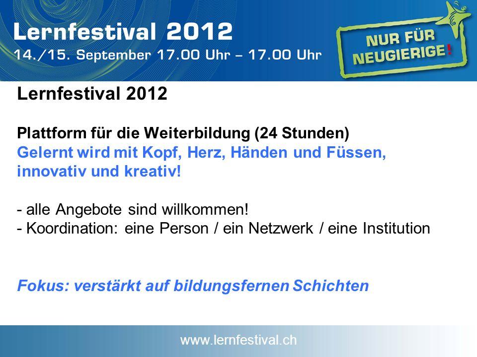 www.lernfestival.ch Lernfestival 2012 Plattform für die Weiterbildung (24 Stunden) Gelernt wird mit Kopf, Herz, Händen und Füssen, innovativ und kreativ.