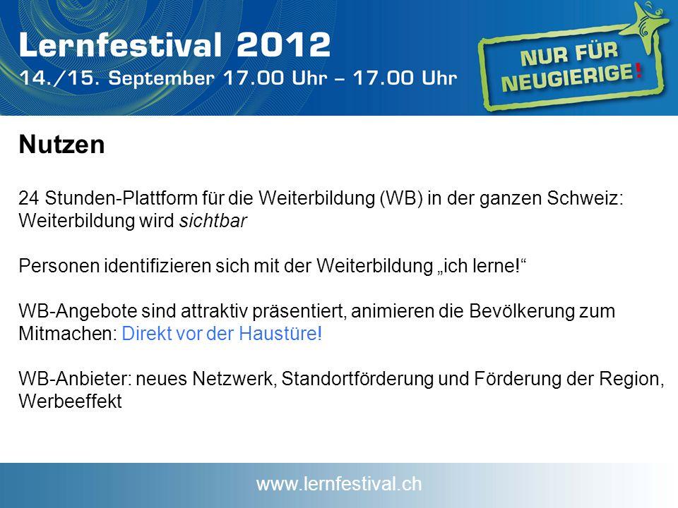 www.lernfestival.ch Nutzen 24 Stunden-Plattform für die Weiterbildung (WB) in der ganzen Schweiz: Weiterbildung wird sichtbar Personen identifizieren sich mit der Weiterbildung ich lerne.