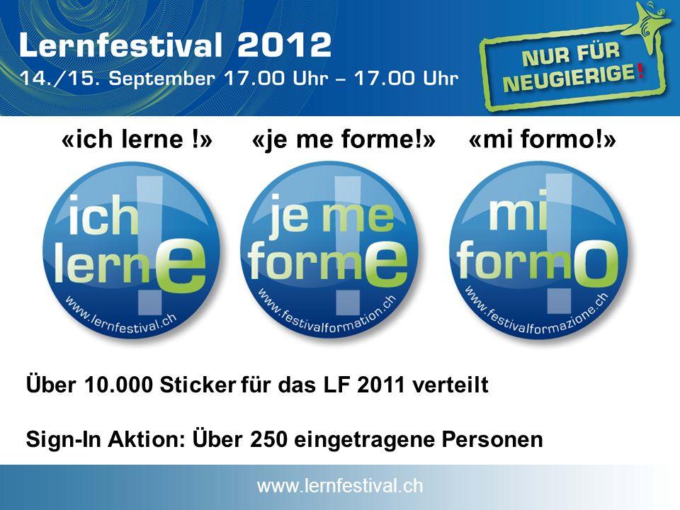 www.lernfestival.ch Über 10.000 Sticker für das LF 2011 verteilt Sign-In Aktion: Über 250 eingetragene Personen «ich lerne !» «je me forme!» «mi formo!»