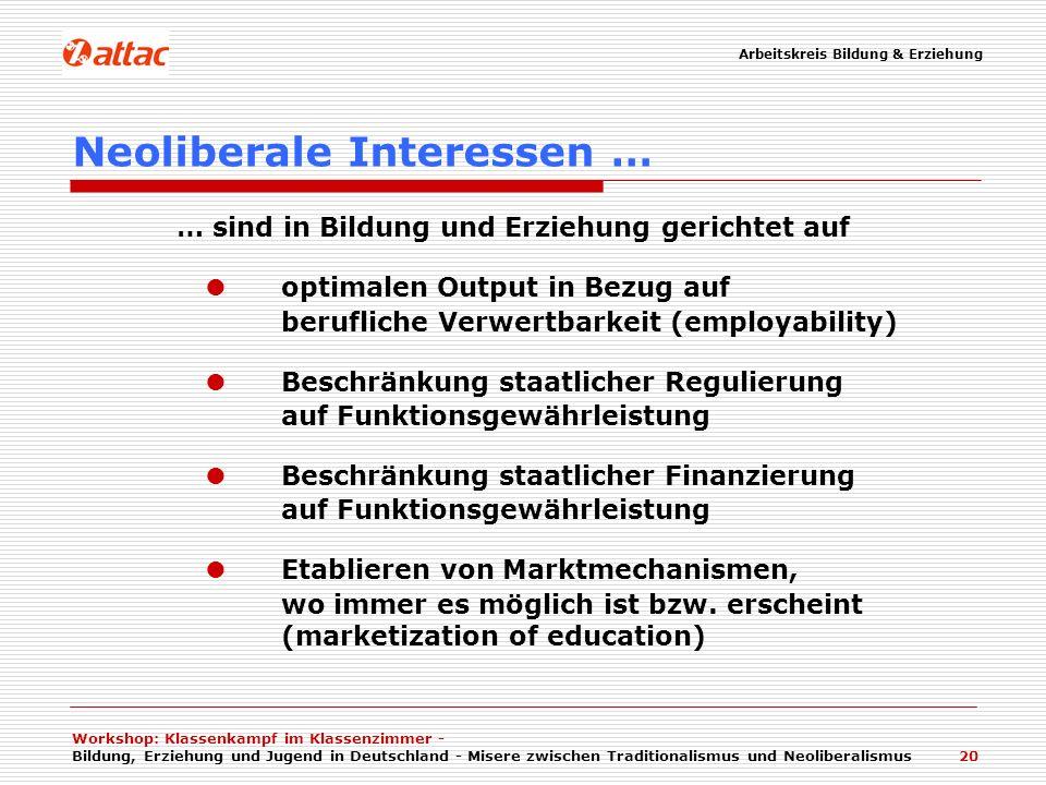 Workshop: Klassenkampf im Klassenzimmer - Bildung, Erziehung und Jugend in Deutschland - Misere zwischen Traditionalismus und Neoliberalismus 20 Neoli