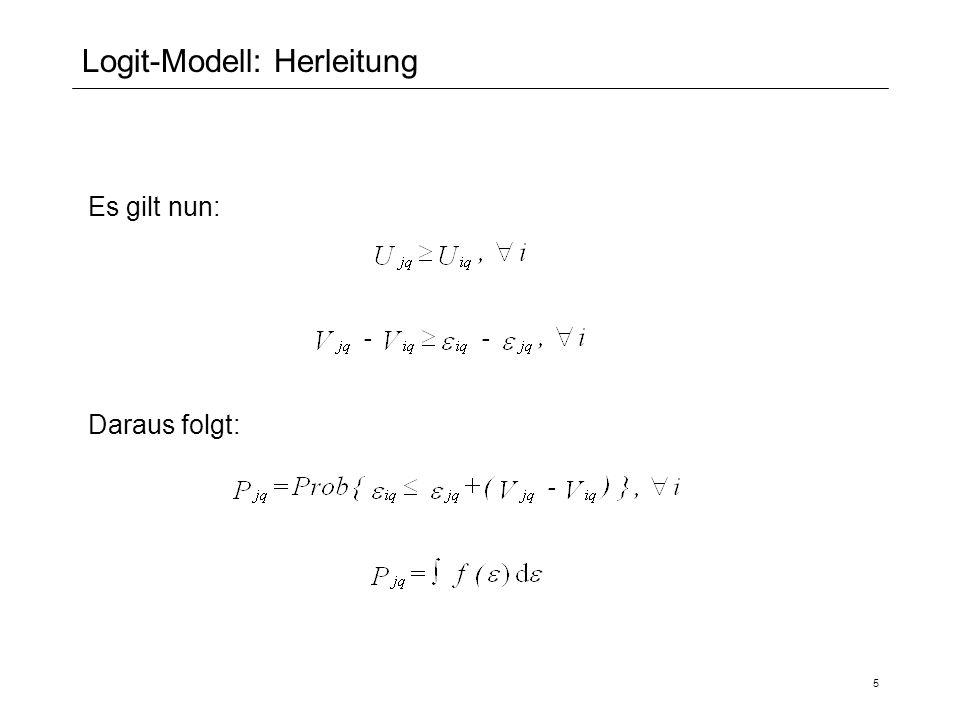 5 Logit-Modell: Herleitung Es gilt nun: Daraus folgt: