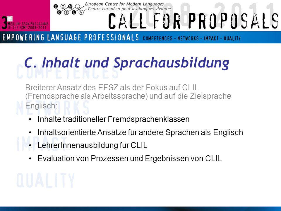 C. Inhalt und Sprachausbildung Breiterer Ansatz des EFSZ als der Fokus auf CLIL (Fremdsprache als Arbeitssprache) und auf die Zielsprache Englisch: In
