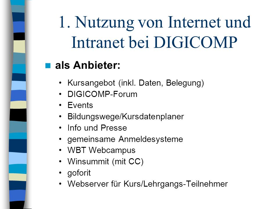 1. Nutzung von Internet und Intranet bei DIGICOMP als Anbieter: Kursangebot (inkl. Daten, Belegung) DIGICOMP-Forum Events Bildungswege/Kursdatenplaner