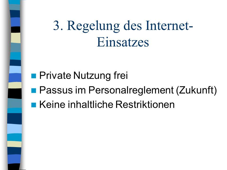 3. Regelung des Internet- Einsatzes Private Nutzung frei Passus im Personalreglement (Zukunft) Keine inhaltliche Restriktionen