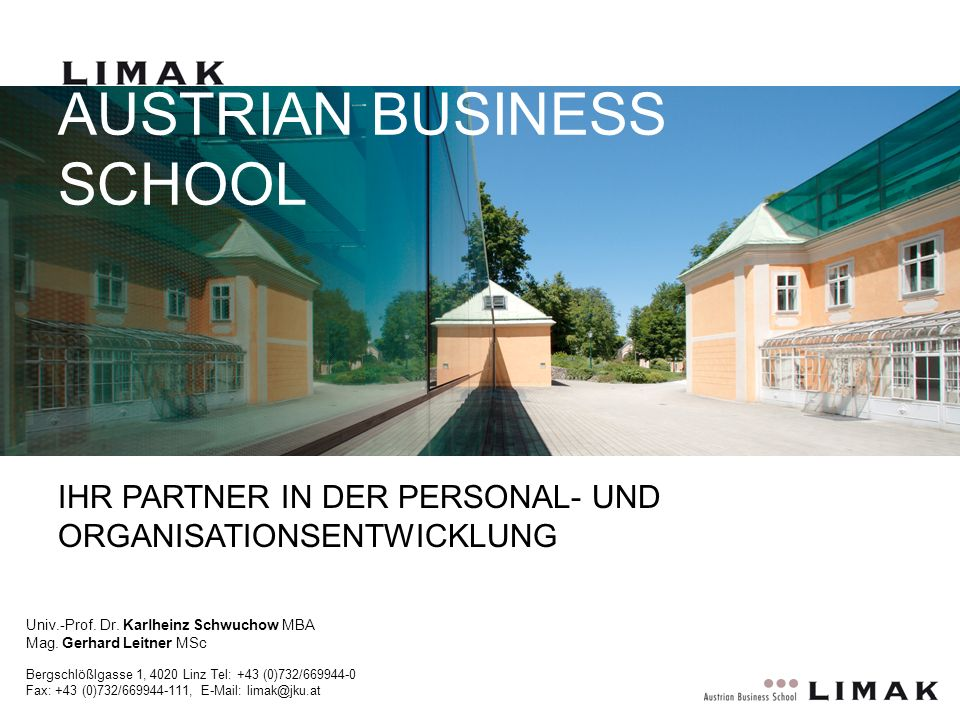 AUSTRIAN BUSINESS SCHOOL Bergschlößlgasse 1, 4020 Linz Tel: +43 (0)732/669944-0 Fax: +43 (0)732/669944-111, E-Mail: limak@jku.at IHR PARTNER IN DER PE