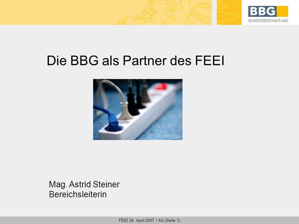 FEEI 24. April 2007 / AS (Seite 1) Die BBG als Partner des FEEI Mag. Astrid Steiner Bereichsleiterin