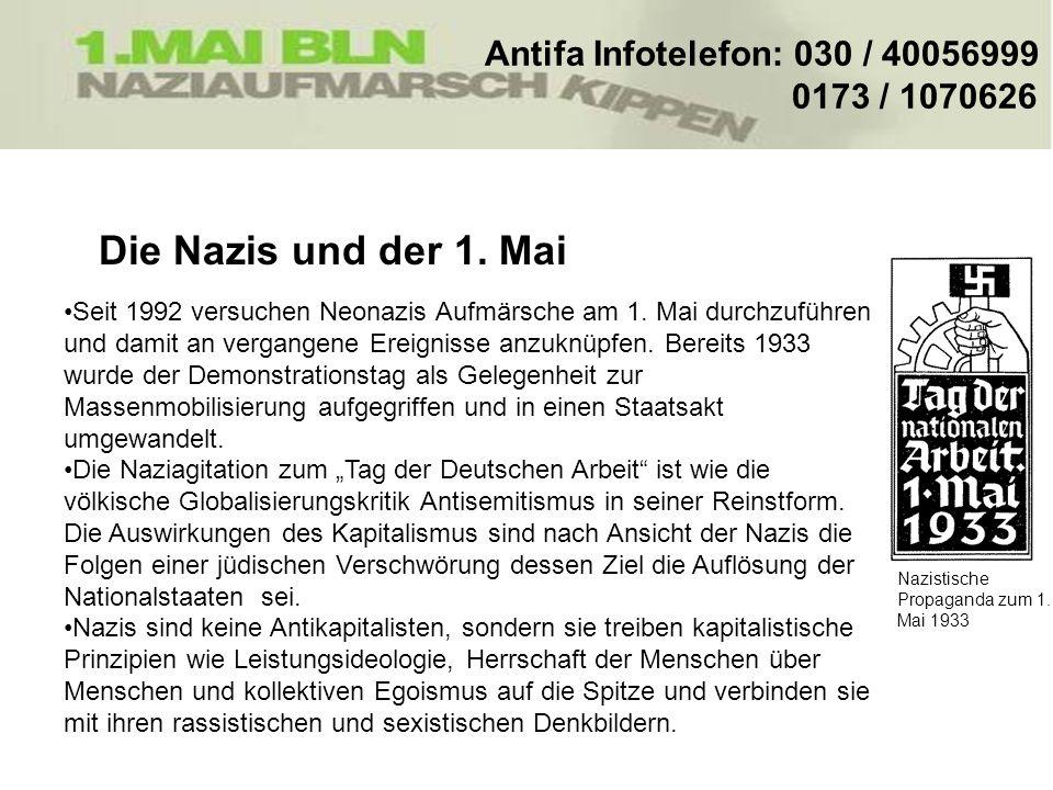 Antifa Infotelefon: 030 / 40056999 0173 / 1070626 Die Nazis und der 1. Mai Seit 1992 versuchen Neonazis Aufmärsche am 1. Mai durchzuführen und damit a