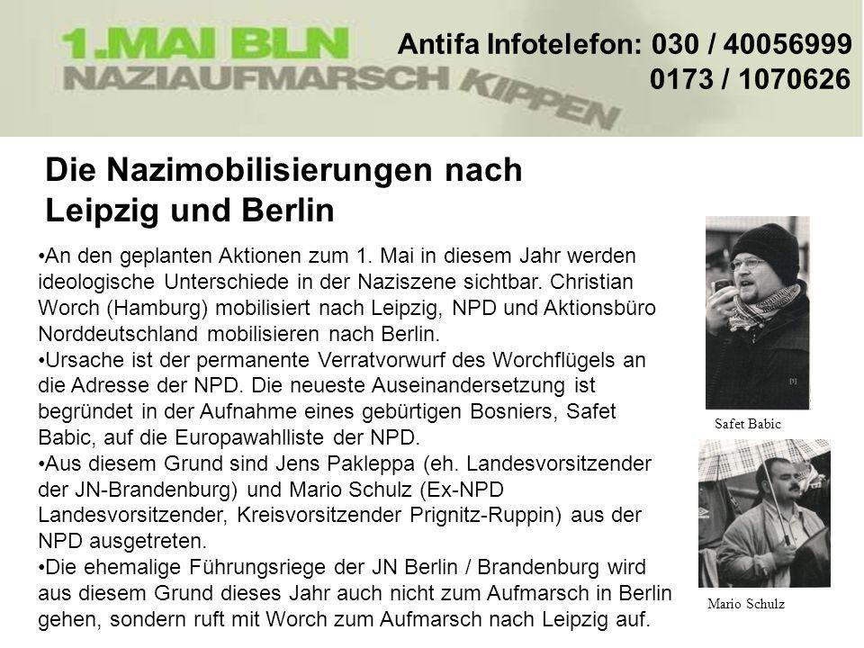 Antifa Infotelefon: 030 / 40056999 0173 / 1070626 Die Nazimobilisierungen nach Leipzig und Berlin An den geplanten Aktionen zum 1. Mai in diesem Jahr