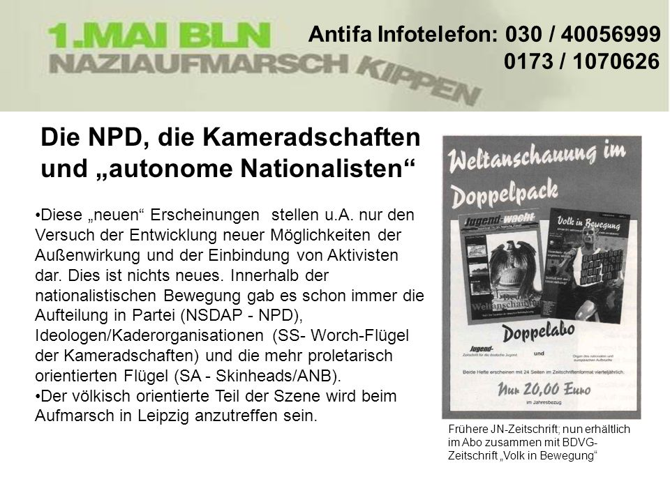 Die NPD, die Kameradschaften und autonome Nationalisten Antifa Infotelefon: 030 / 40056999 0173 / 1070626 Diese neuen Erscheinungen stellen u.A. nur d