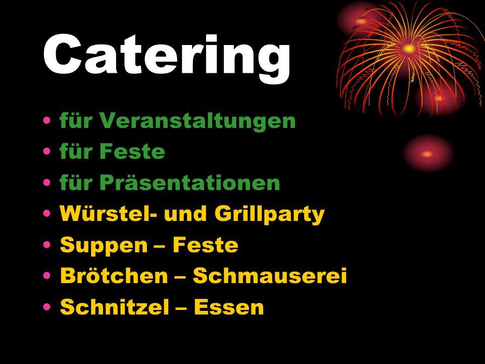 Catering für Veranstaltungen für Feste für Präsentationen Würstel- und Grillparty Suppen – Feste Brötchen – Schmauserei Schnitzel – Essen