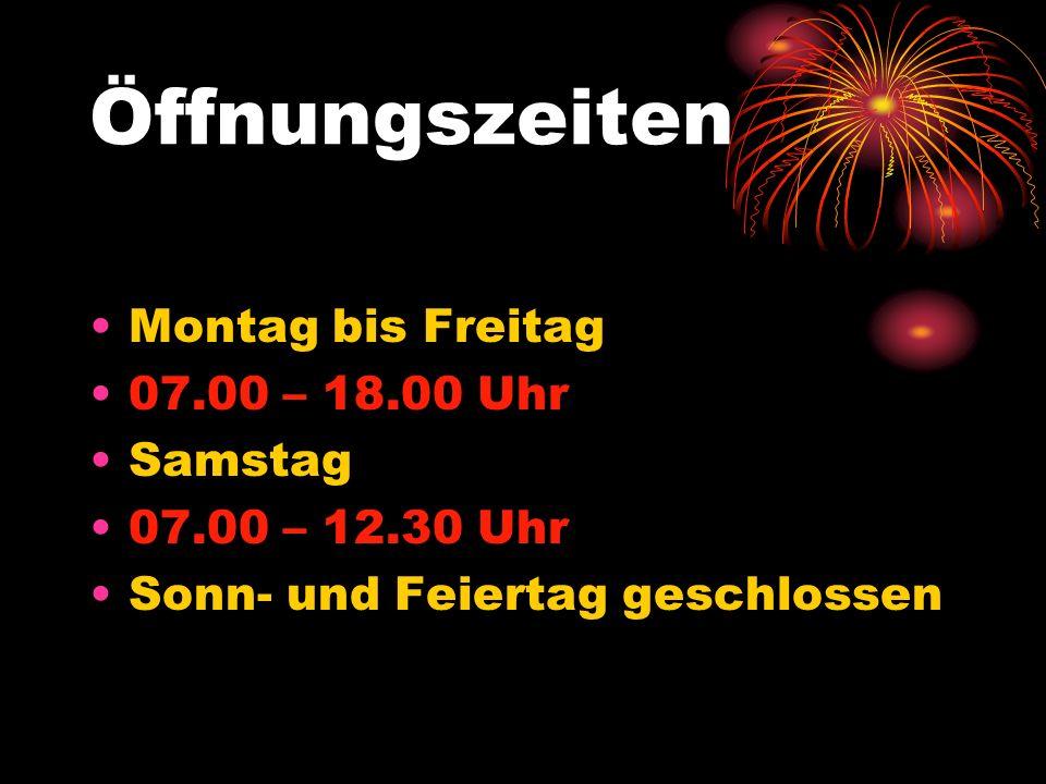 Öffnungszeiten Montag bis Freitag 07.00 – 18.00 Uhr Samstag 07.00 – 12.30 Uhr Sonn- und Feiertag geschlossen