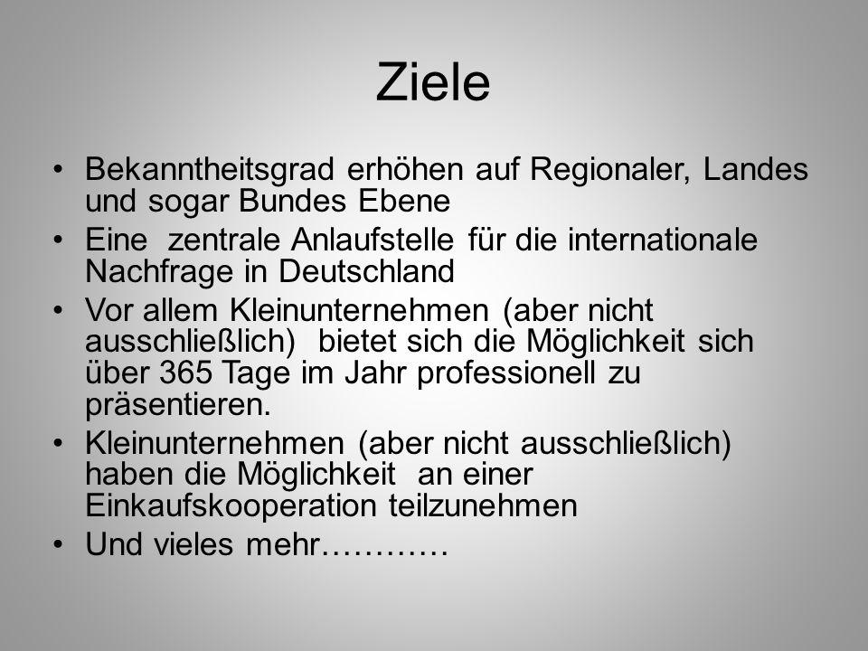 Ziele Bekanntheitsgrad erhöhen auf Regionaler, Landes und sogar Bundes Ebene Eine zentrale Anlaufstelle für die internationale Nachfrage in Deutschlan