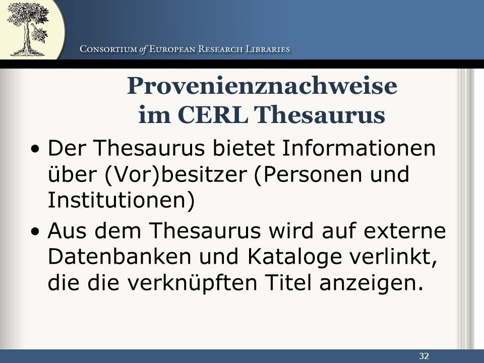 32 Provenienznachweise im CERL Thesaurus Der Thesaurus bietet Informationen über (Vor)besitzer (Personen und Institutionen) Aus dem Thesaurus wird auf externe Datenbanken und Kataloge verlinkt, die die verknüpften Titel anzeigen.