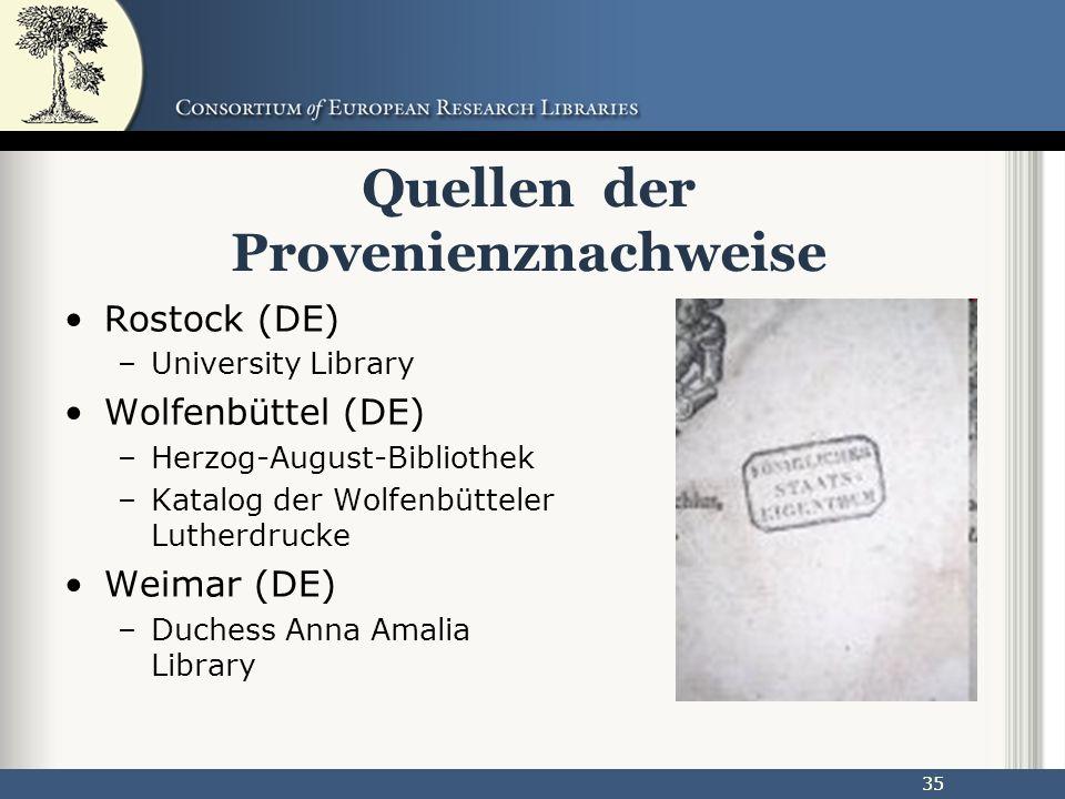 35 Quellen der Provenienznachweise Rostock (DE) –University Library Wolfenbüttel (DE) –Herzog-August-Bibliothek –Katalog der Wolfenbütteler Lutherdrucke Weimar (DE) –Duchess Anna Amalia Library