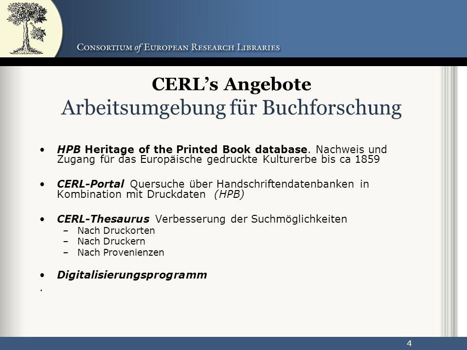 55 Ziele des CERL-Forschungsportals Eine frei zugängliche Forschungsumgebung mit Angeboten für jeden, der bei seiner Forschung Interesse am kulturellen Erbe Buch hat.